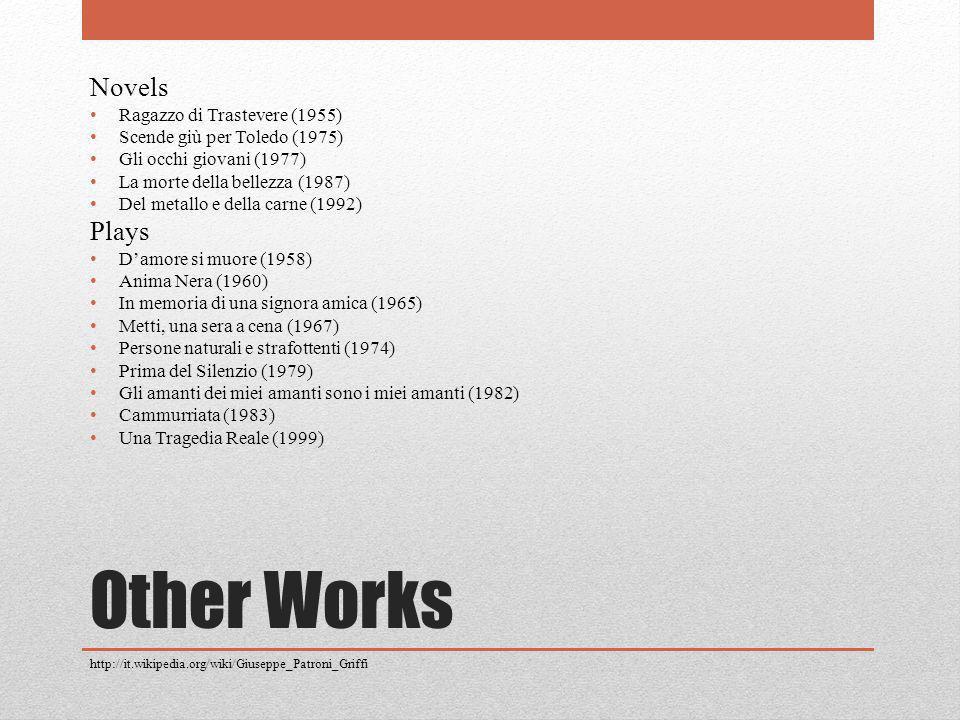 Other Works Novels Ragazzo di Trastevere (1955) Scende giù per Toledo (1975) Gli occhi giovani (1977) La morte della bellezza (1987) Del metallo e del