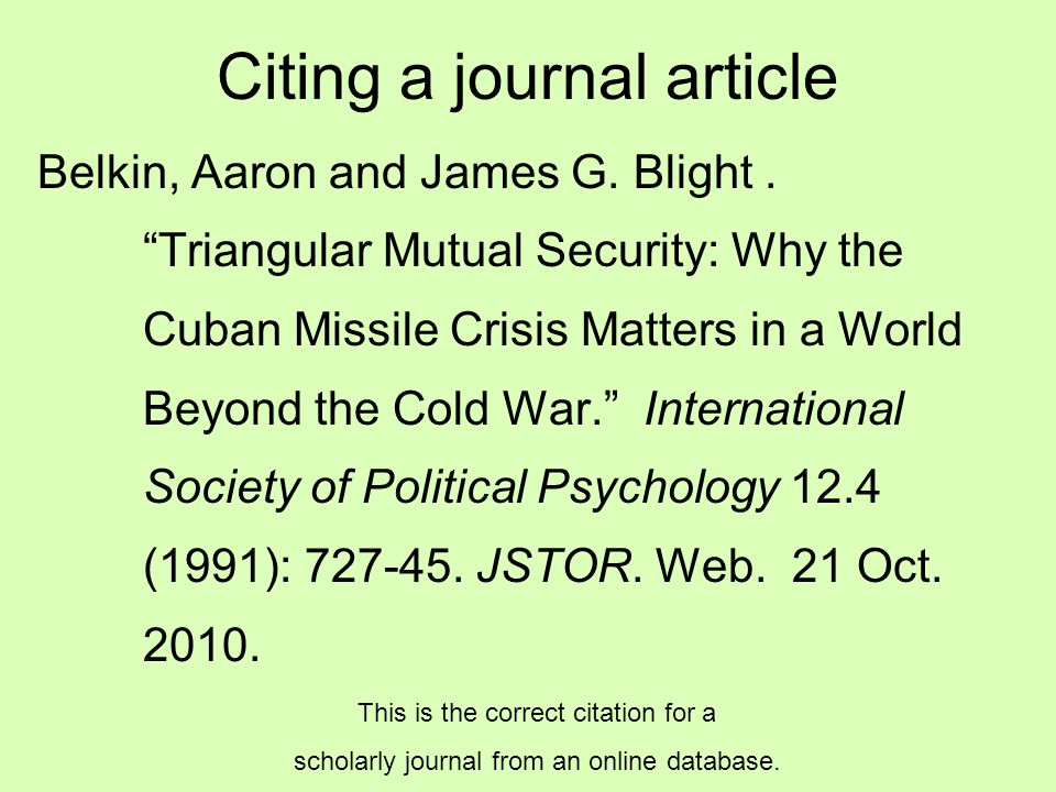 """Citing a journal article Belkin, Aaron and James G. Blight. """"Triangular Mutual Security: Why the Cuban Missile Crisis Matters in a World Beyond the Co"""