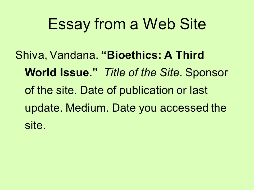 Essay from a Web Site Shiva, Vandana. Bioethics: A Third World Issue. Title of the Site.