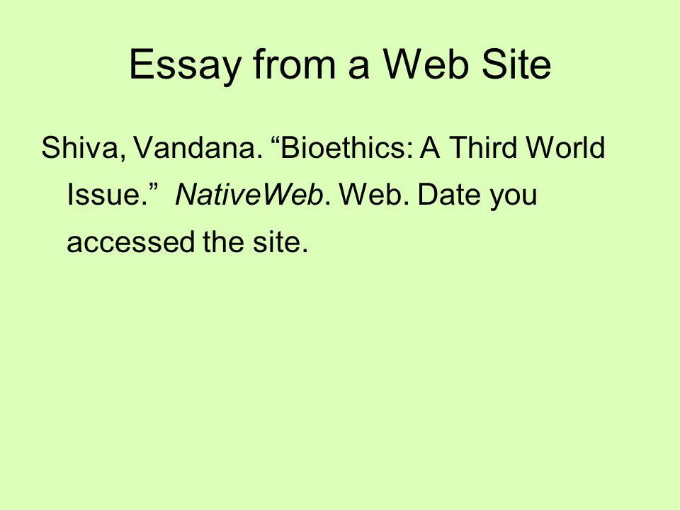 Essay from a Web Site Shiva, Vandana. Bioethics: A Third World Issue. NativeWeb.