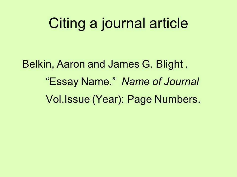"""Citing a journal article Belkin, Aaron and James G. Blight. """"Essay Name."""" Name of Journal Vol.Issue (Year): Page Numbers."""