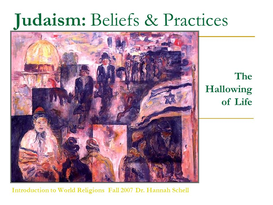 Judaism: Beliefs & Practices Introduction to World Religions Fall 2007 Dr.
