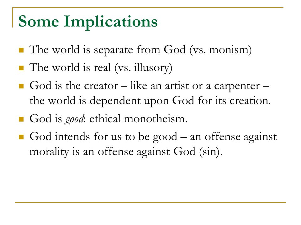 Some Implications The world is separate from God (vs.
