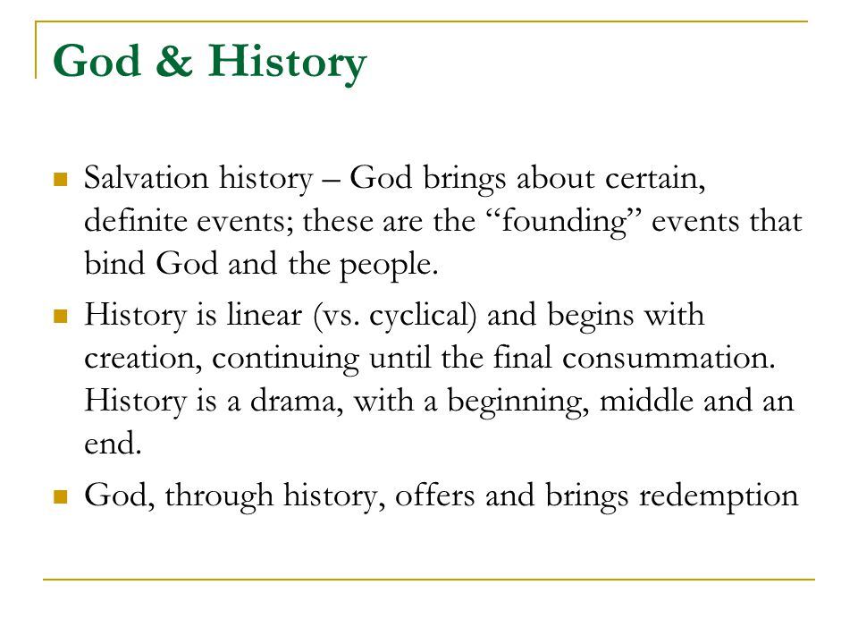 "God & History Salvation history – God brings about certain, definite events; these are the ""founding"" events that bind God and the people. History is"