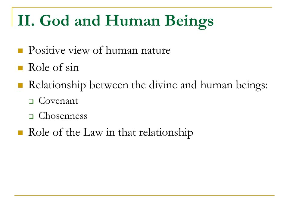 II. God and Human Beings Positive view of human nature Role of sin Relationship between the divine and human beings:  Covenant  Chosenness Role of t