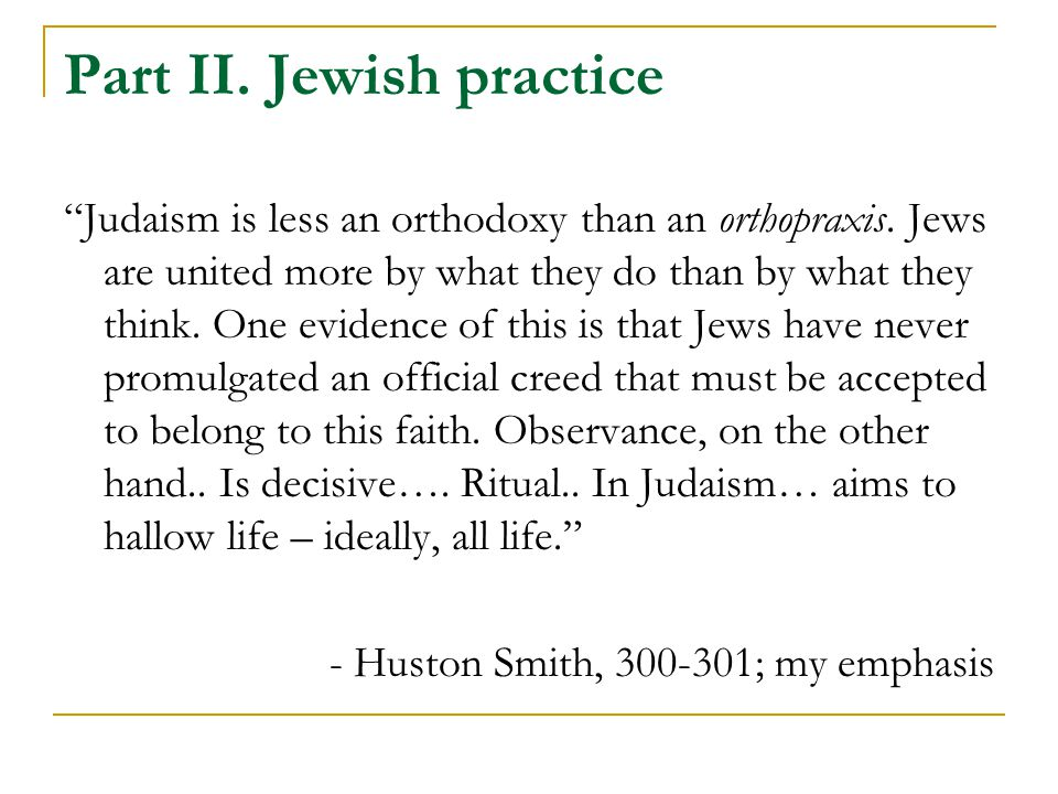 Part II. Jewish practice Judaism is less an orthodoxy than an orthopraxis.