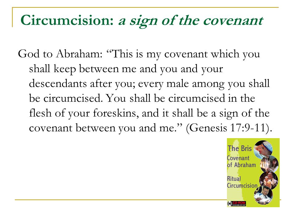 "Circumcision: a sign of the covenant God to Abraham: ""This is my covenant which you shall keep between me and you and your descendants after you; ever"