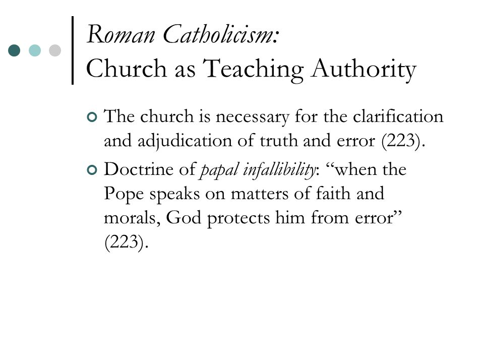 Roman Catholicism: Church as Teaching Authority The church is necessary for the clarification and adjudication of truth and error (223).