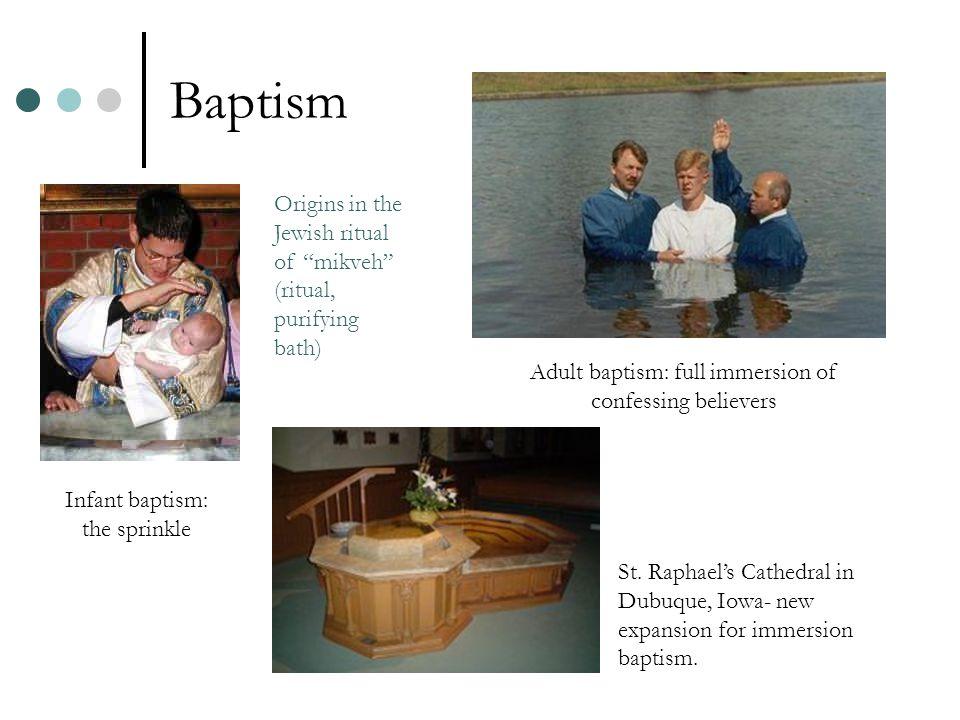 Baptism Infant baptism: the sprinkle Adult baptism: full immersion of confessing believers St.