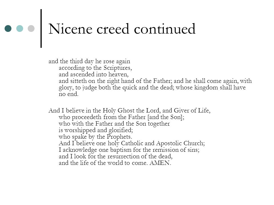 Nicene creed continued and the third day he rose again according to the Scriptures, and ascended into heaven, and sitteth on the right hand of the Father; and he shall come again, with glory, to judge both the quick and the dead; whose kingdom shall have no end.