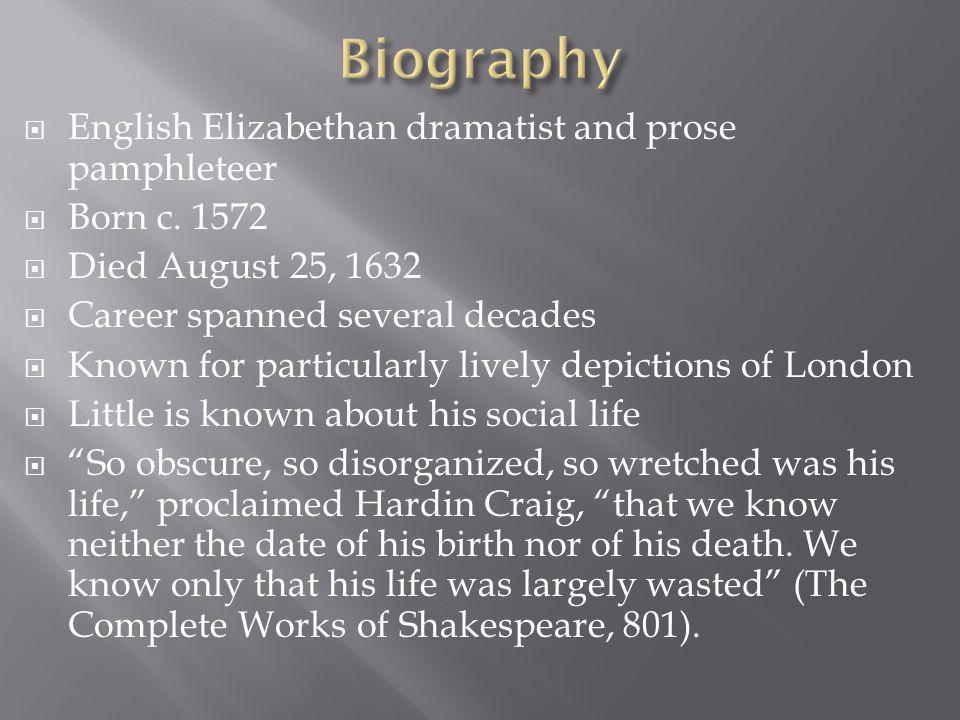  English Elizabethan dramatist and prose pamphleteer  Born c. 1572  Died August 25, 1632  Career spanned several decades  Known for particularly