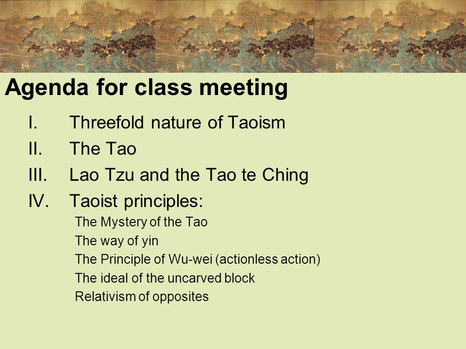 Smith's classification: the threefold nature of Taoism 1.Philosophical Taoism – schools of thought that draw upon the founding texts of the Tao te Ching and the Chuang tzu.