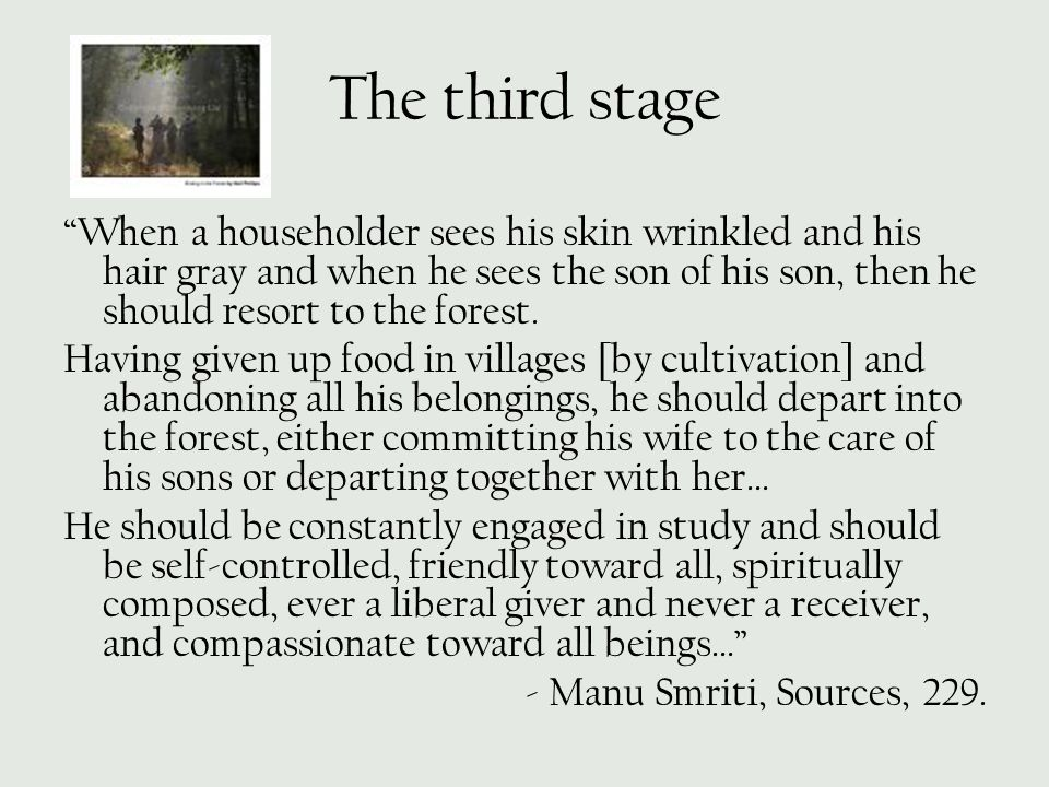 """The third stage """"When a householder sees his skin wrinkled and his hair gray and when he sees the son of his son, then he should resort to the forest."""