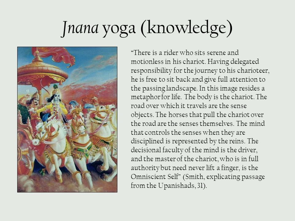 """Jnana yoga (knowledge) """"There is a rider who sits serene and motionless in his chariot. Having delegated responsibility for the journey to his chariot"""