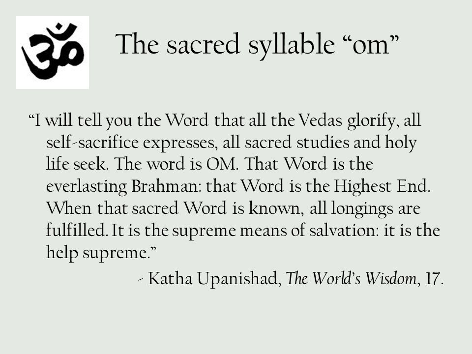 """The sacred syllable """"om"""" """"I will tell you the Word that all the Vedas glorify, all self-sacrifice expresses, all sacred studies and holy life seek. Th"""