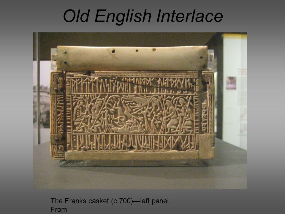 Old English Interlace The Franks casket (c 700)—left panel From http://en.wikipedia.org/wiki/File:Franks_Casket_left_panel.jp g