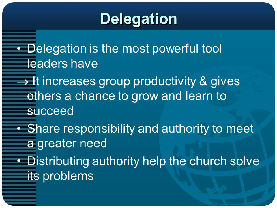 Delegation Delegation is the most powerful tool leaders have  It increases group productivity & gives others a chance to grow and learn to succeed Sh