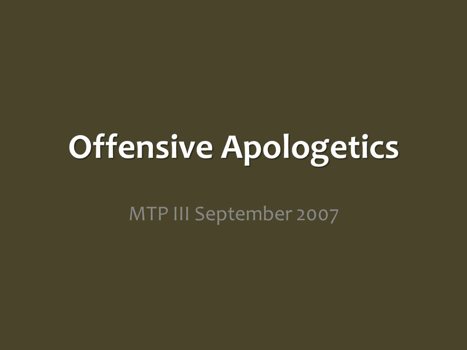 Offensive Apologetics MTP III September 2007