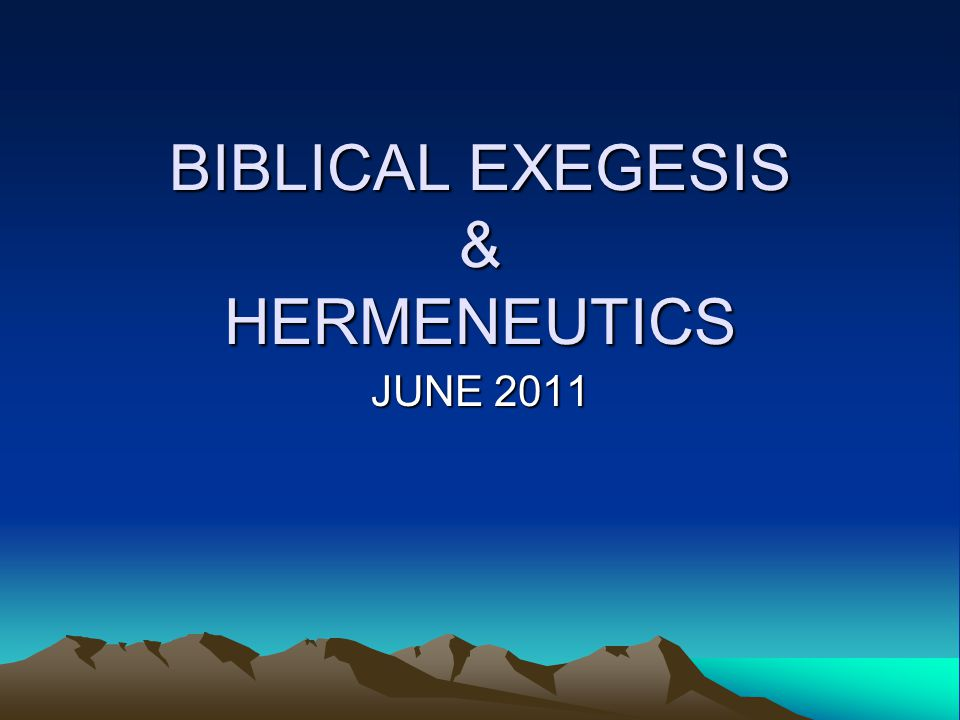 BIBLICAL EXEGESIS & HERMENEUTICS JUNE 2011