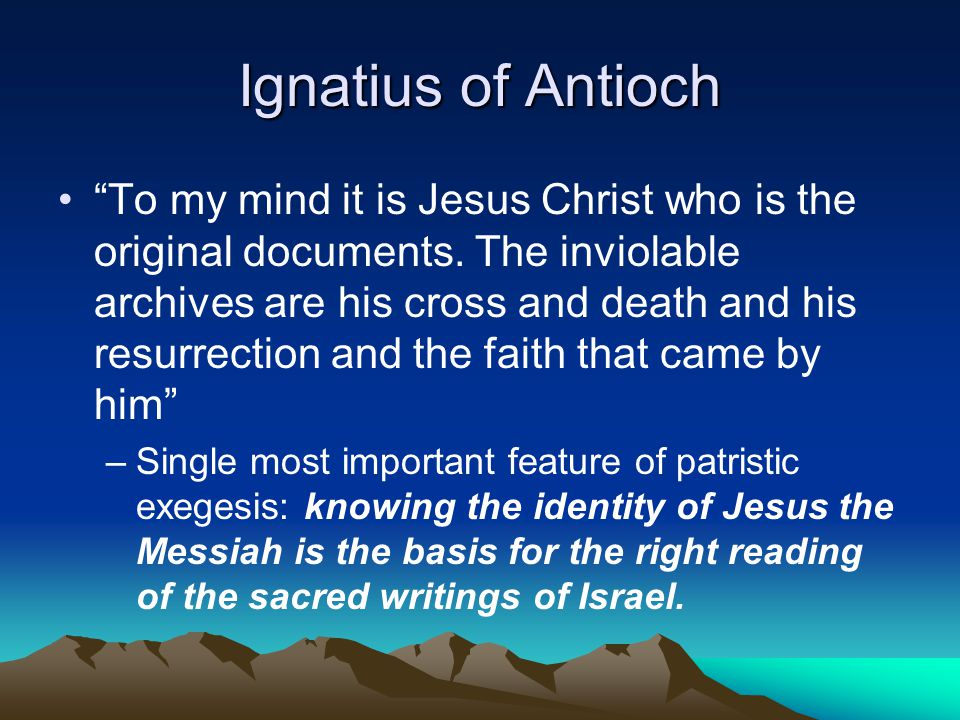 Ignatius of Antioch To my mind it is Jesus Christ who is the original documents.
