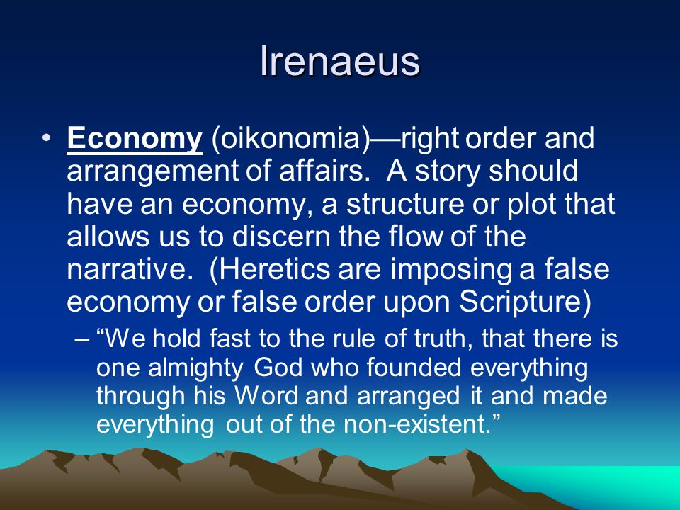 Irenaeus Economy (oikonomia)—right order and arrangement of affairs.