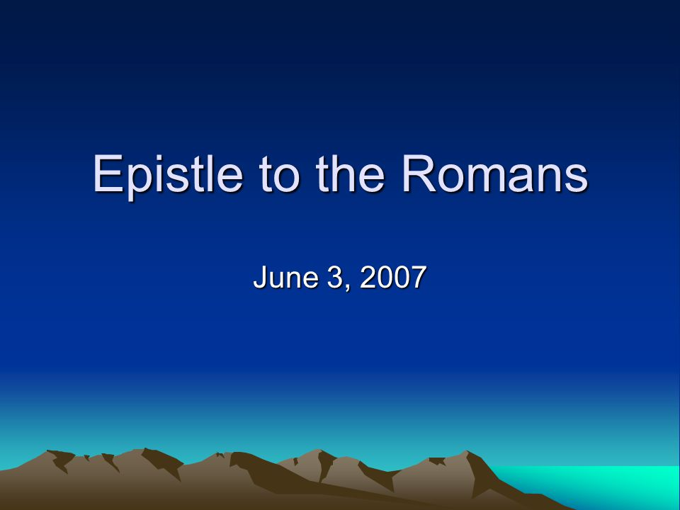 Epistle to the Romans June 3, 2007