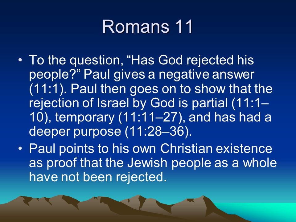 Romans 11 To the question, Has God rejected his people Paul gives a negative answer (11:1).
