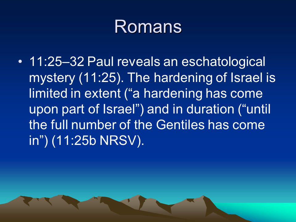 Romans 11:25–32 Paul reveals an eschatological mystery (11:25).