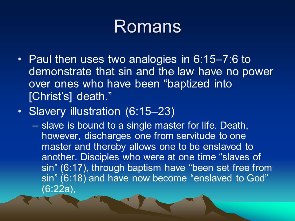 Romans Marriage illustration (7:1–6) Paul notes that the wife is legally bound to one husband for life.