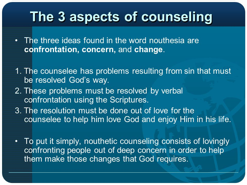 The 3 aspects of counseling The three ideas found in the word nouthesia are confrontation, concern, and change.