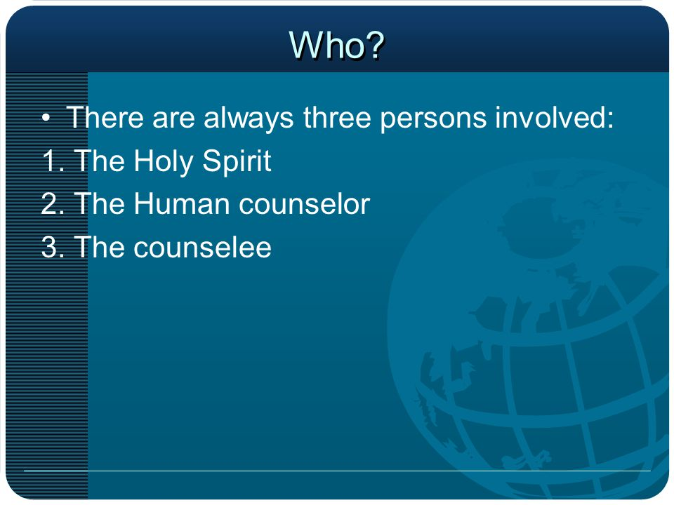 Who. There are always three persons involved: 1. The Holy Spirit 2.