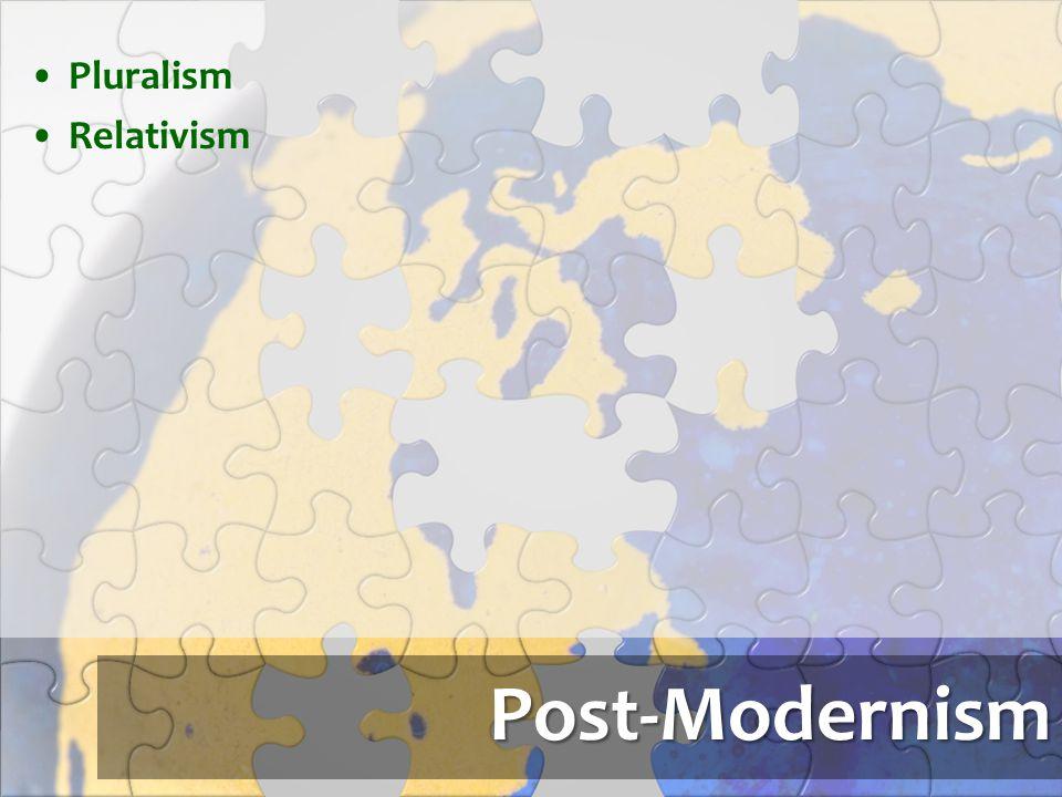 Post-Modernism Pluralism Relativism