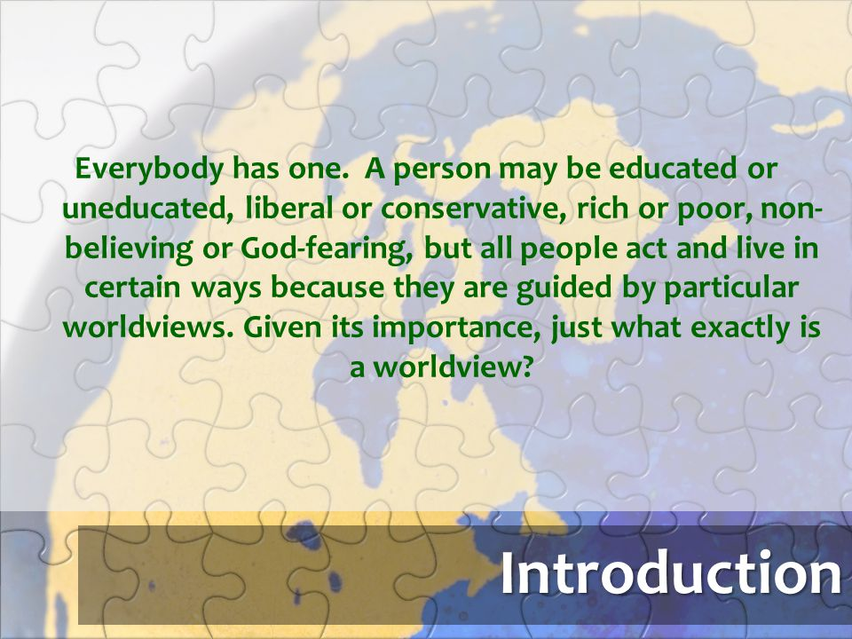 Introduction Everybody has one. A person may be educated or uneducated, liberal or conservative, rich or poor, non- believing or God-fearing, but all