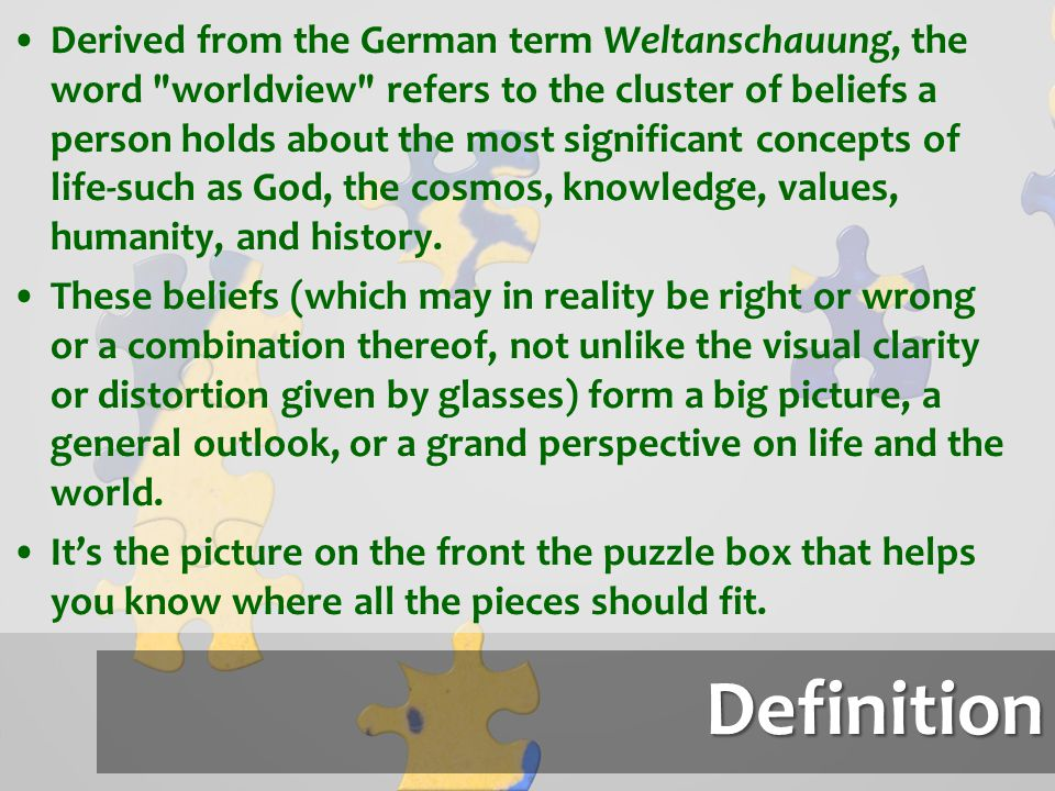 Definition Derived from the German term Weltanschauung, the word
