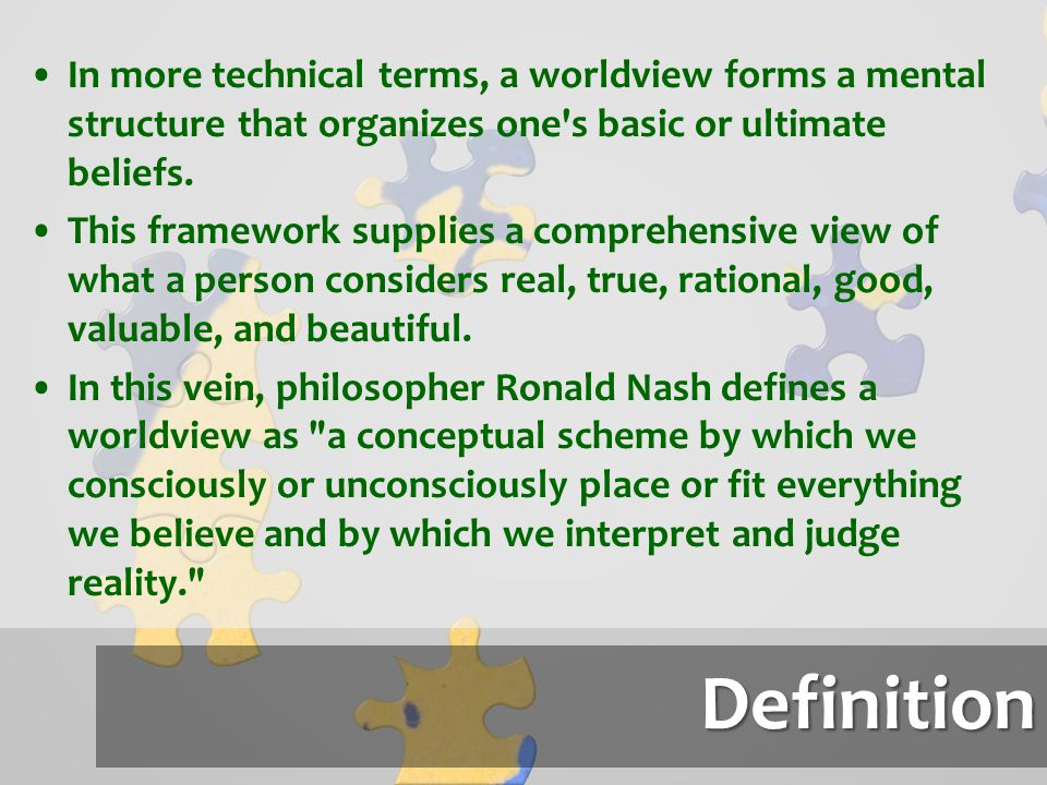 Definition Similarly, philosophers Norman Geisler and William Watkins describe a worldview as an interpretive framework through which or by which one makes sense out of the data of life and the world. Worldview perspectives involve much more than merely sets of intellectual beliefs, but a basic conceptual system is critical.