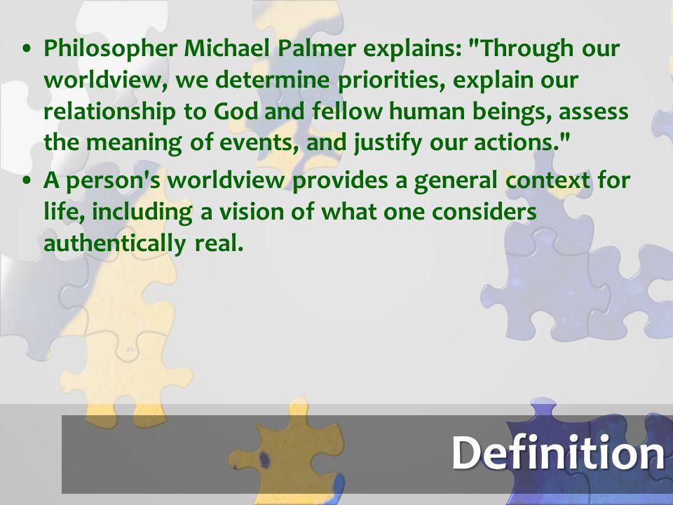 Definition Philosopher Michael Palmer explains: