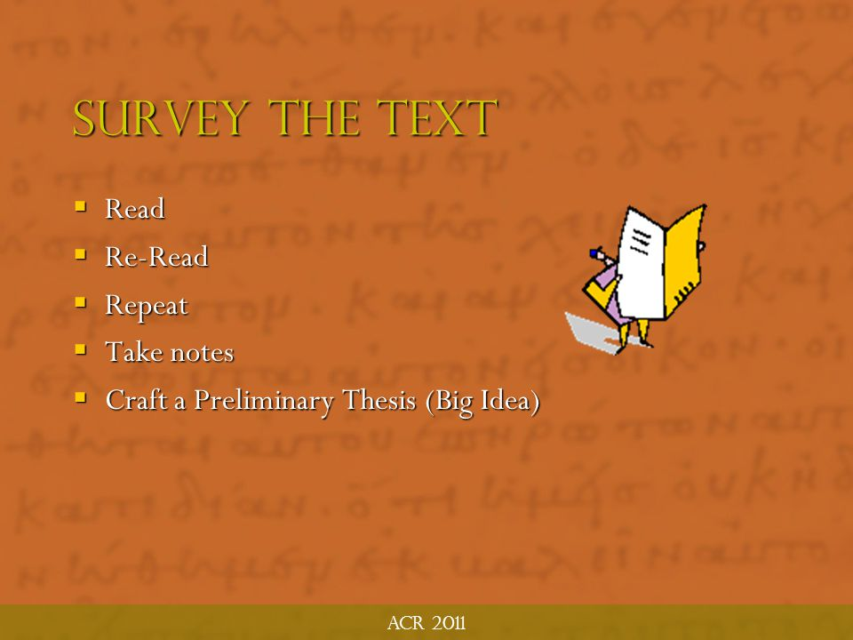 """ACR 2011 The Exegetical """"Method"""" 1. Survey the Text 2. Investigate the Context 3. Fine Tune the Genre 4. Detail the Content 5. Synthesize the Findings"""