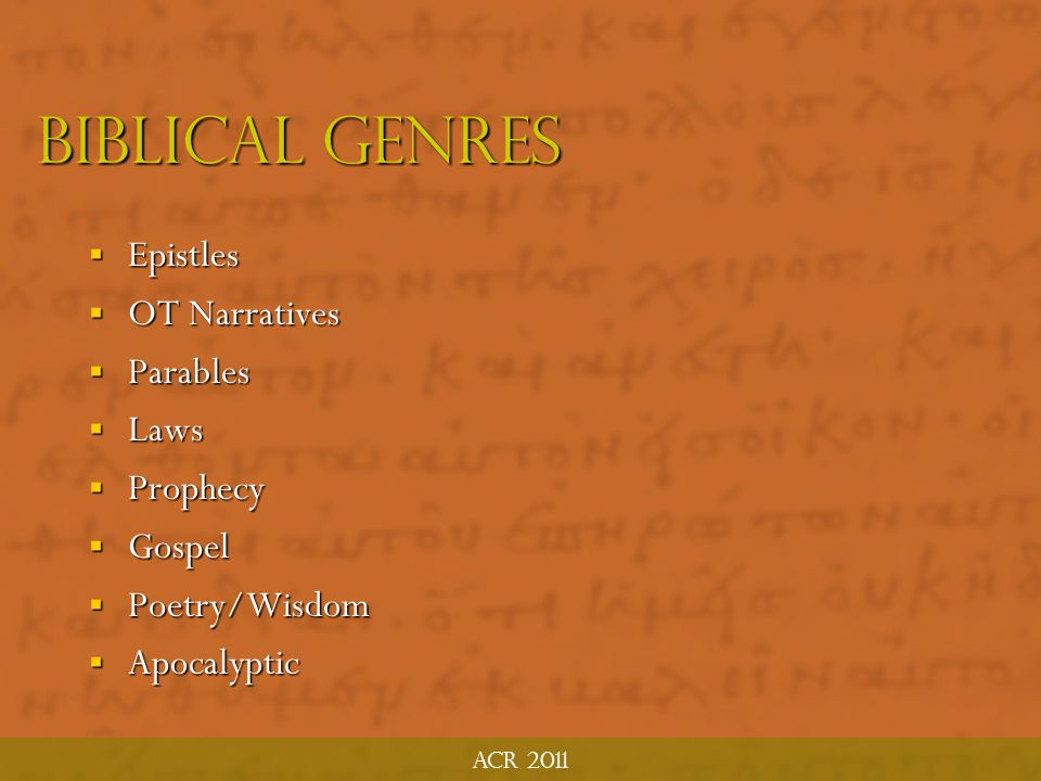ACR 2011 Fine Tune the Genre  What is the literary Genre of this text? What are the general principles for exegesis of this genre?  What kind of str