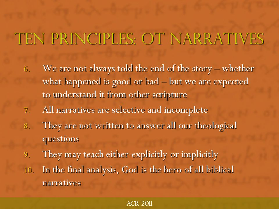 ACR 2011 Ten Principles: OT Narratives 1. They usually don't directly teach a doctrine 2. They usually illustrate a doctrine taught directly elsewhere