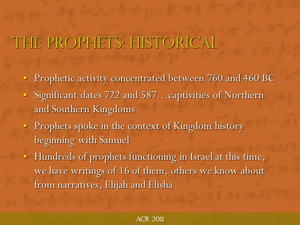 ACR 2011 The Prophets: general ideas  The Call: Human and/or Divine (Is 6, Jer 1, I Ki 19  Not 'inheritance' like priesthood; Divine Call  Prophet