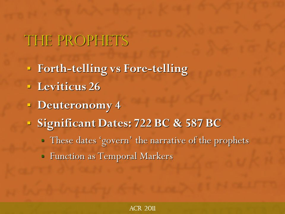 ACR 2011 The Prophets  Main Issue: We are looking backward toward events that for them, were future/present  Modern definition of 'prophecy' is too