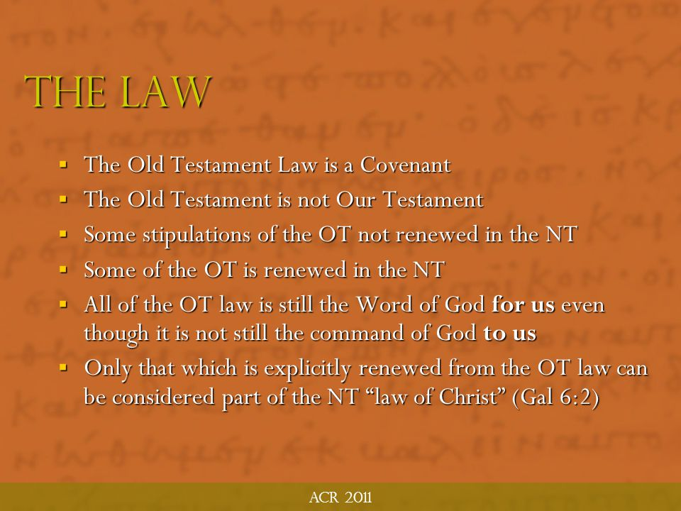 Acr 2011 The Law  OT Law is fashioned around other 'legal' systems in the ancient world  Has similarities with ancient suzerainty/protective treatis