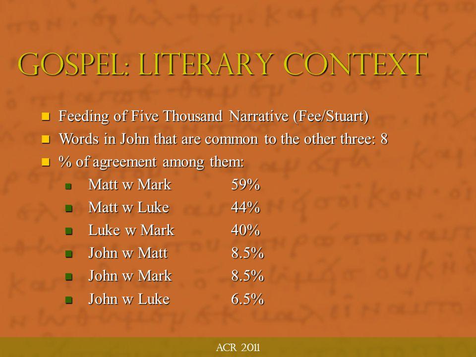 ACR 2011 Gospel: Literary context  Horizontal Considerations:  Adaptation & Selectivity  Parallel Accounts (beware harmonization)  Overlapping Sou