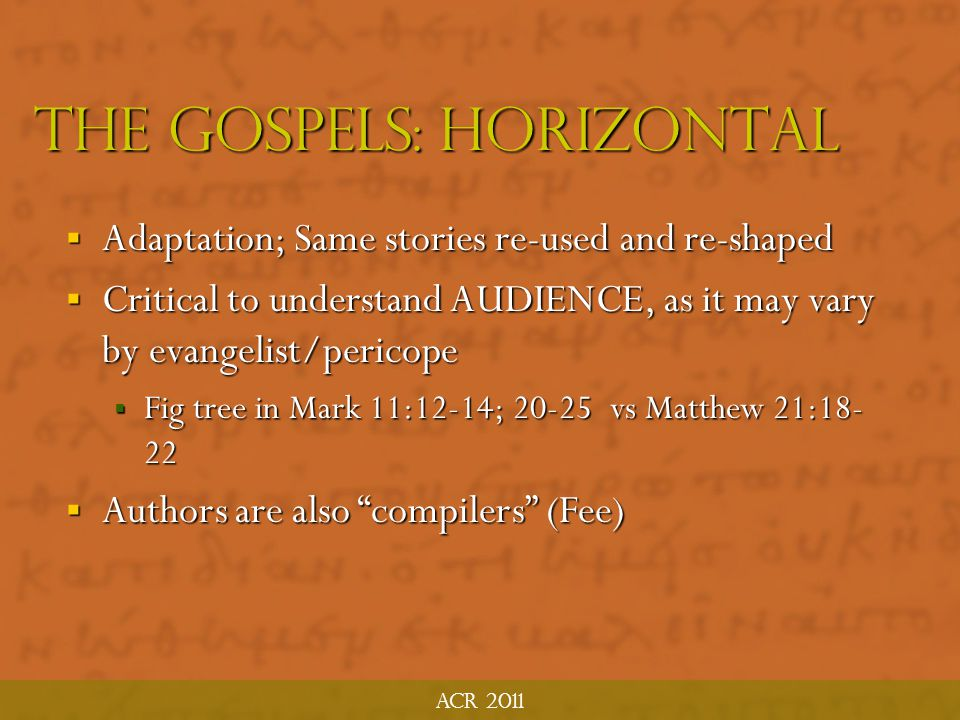 Acr 2011 Gospel: Historical Context  Difficulty is many of Jesus' sayings come without the original context (1 Cor 9:14, Acts 20:24)  Different gosp