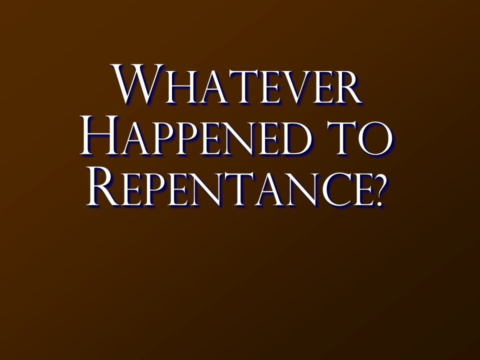 W hatever H appened to R EPENTANCE