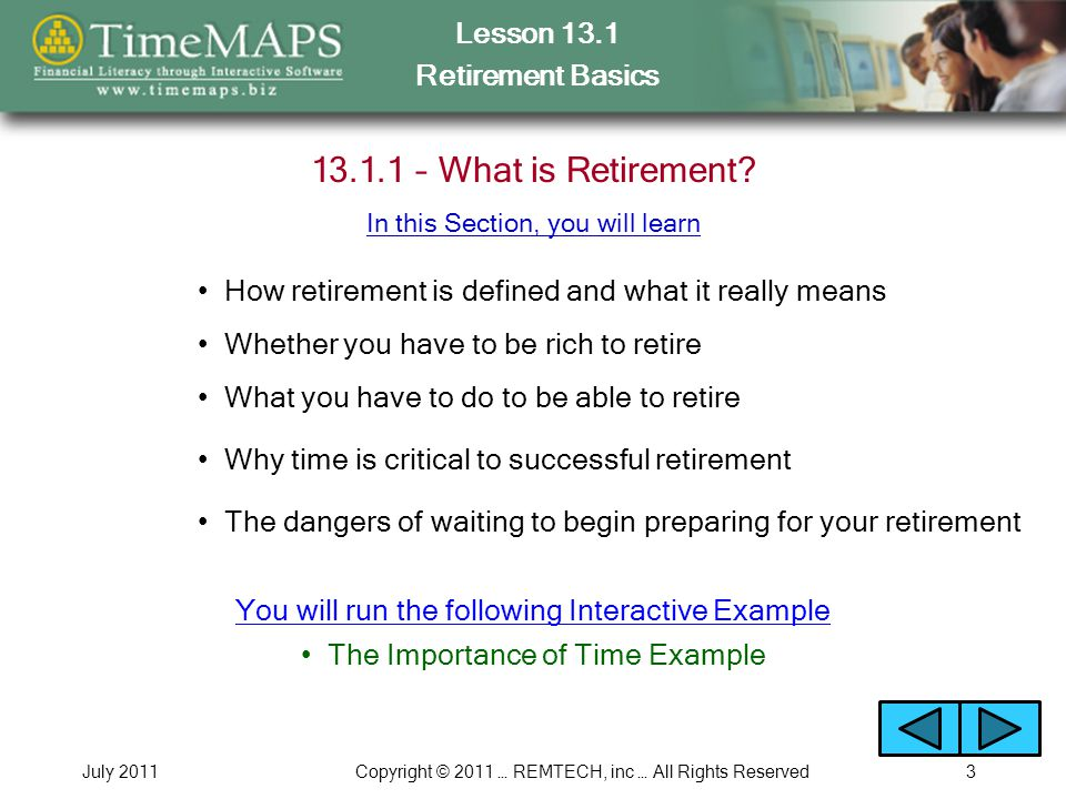 Lesson 13.1 Retirement Basics July 2011Copyright © 2011 … REMTECH, inc … All Rights Reserved3 13.1.1 – What is Retirement.
