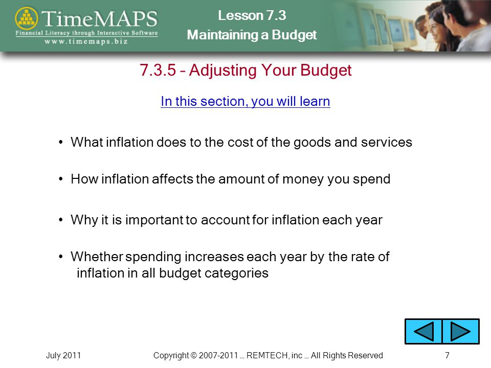 Lesson 7.3 Maintaining a Budget July 2011Copyright © 2007-2011 … REMTECH, inc … All Rights Reserved7 7.3.5 – Adjusting Your Budget What inflation does