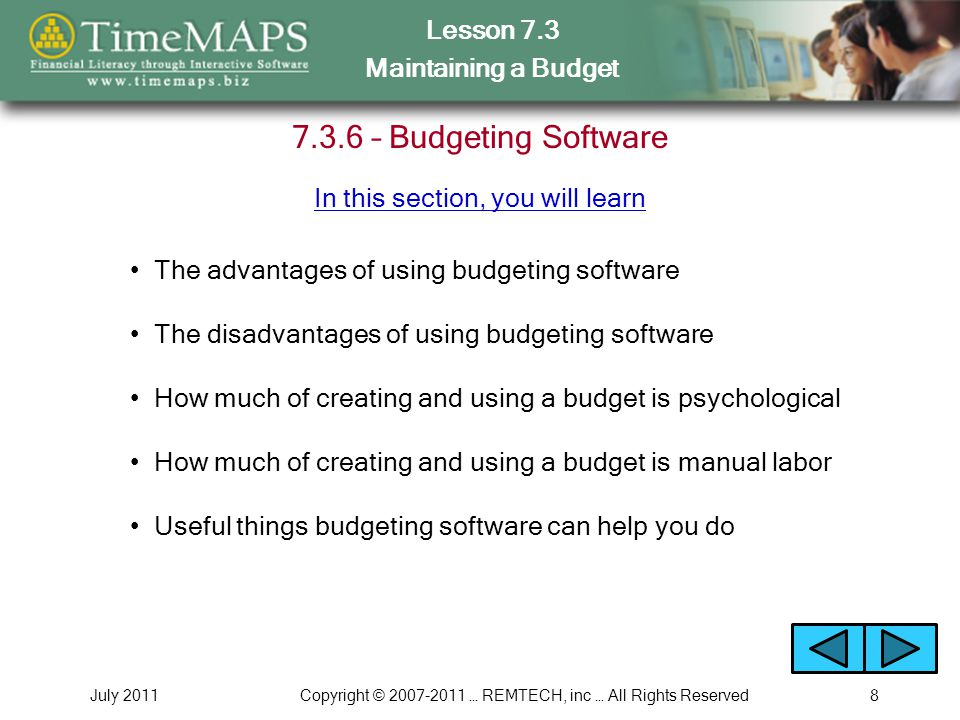 Lesson 7.3 Maintaining a Budget July 2011Copyright © 2007-2011 … REMTECH, inc … All Rights Reserved8 7.3.6 – Budgeting Software The advantages of usin