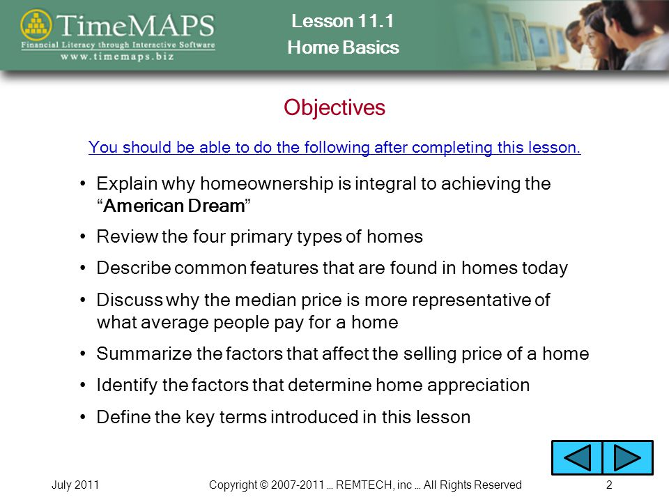 Lesson 11.1 Home Basics July 2011Copyright © 2007-2011 … REMTECH, inc … All Rights Reserved2 Objectives You should be able to do the following after completing this lesson.