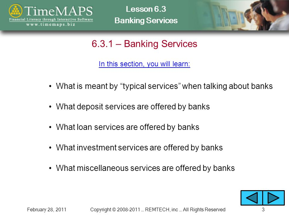 """Lesson 6.3 Banking Services February 28, 2011Copyright © 2008-2011 … REMTECH, inc … All Rights Reserved3 6.3.1 – Banking Services What is meant by """"ty"""